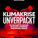 Klimakrise unverpackt: Wie Konsumgüter-Konzerne die Plastikexpansion der Erdölkonzerne anheizen